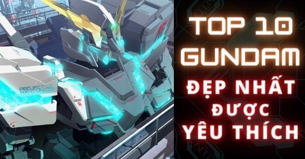 Top 10 mô hình Gundam đẹp nhất được người chơi yêu thích