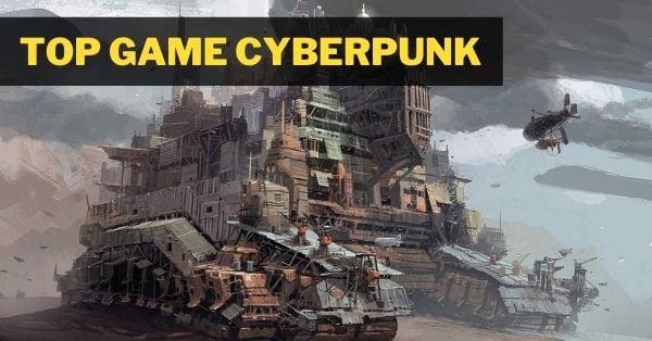 top game Cyberpunk hay nhất
