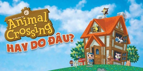 vì sao game animal crossing hay
