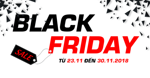 BLACK FRIDAY 2018 TỪ 23.11 - 30.11.2018