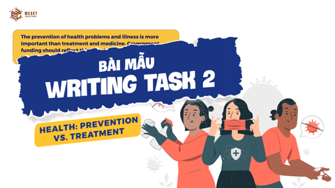 GIẢI ĐỀ IELTS | WRITING TASK 2 - HEALTH: PREVENTION VS. TREATMENT