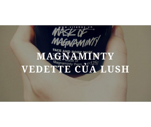 [REVIEW] MASK OF MAGNAMINTY - VEDETTE CỦA LUSH