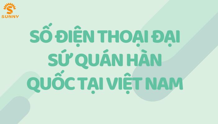 số điện thoại đại sứ quán Hàn Quốc tại Viêt Nam