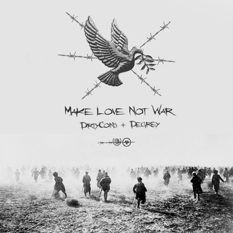 MAKE LOVE NOT WAR - DEGREY x DIRTY COINS