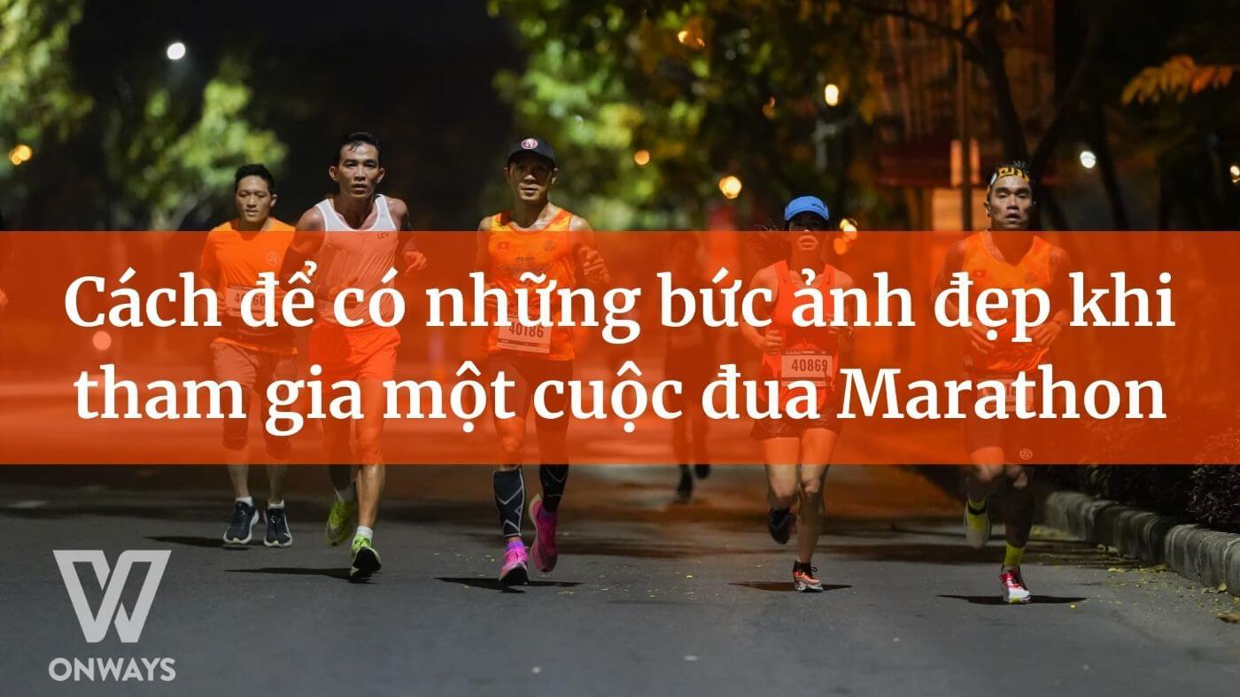 Cách để có những bức ảnh đẹp khi tham gia một cuộc đua Marathon