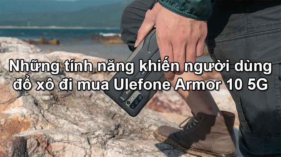 5 điều khiến Ulefone Armor 10 trở thành smartphone 5g vô đối hiện nay - 09873.09873