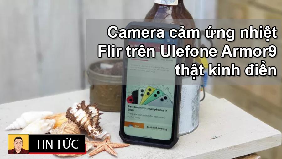 Dân kỹ thuật và dân phượt săn lùng Ulefone Armor 9 vì camera Flir - 09873.09873