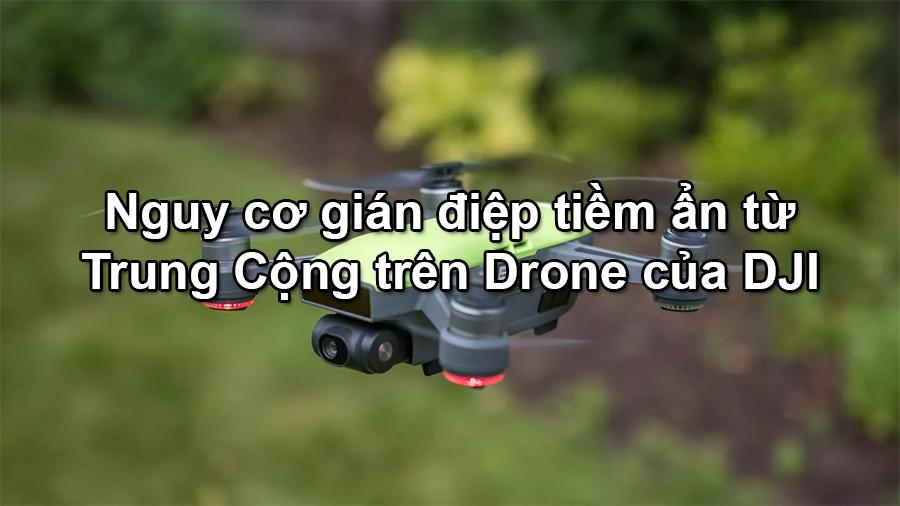 Cảnh báo nguy cơ gián điệp từ Trung Quốc qua các thiết bị DJI Drone - 09873.09873