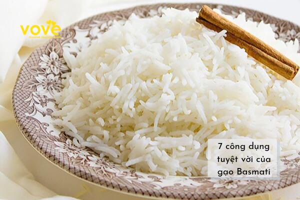7 lợi ích tuyệt vời của gạo Ấn Độ Basmati