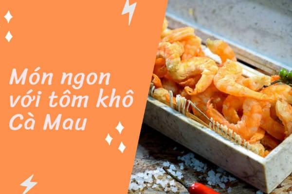 Đổi vị với 3 món tôm khô Cà Mau đơn giản cho thực đơn bữa trưa