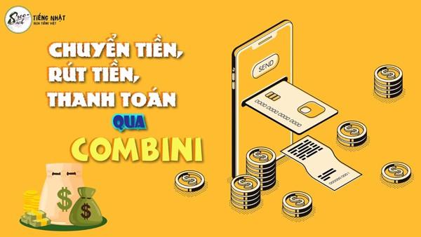 chuyển tiền, rút tiền, nạp tiền, thanh toán qua combini nhật