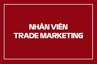 NHÂN VIÊN TRADE MARKETING