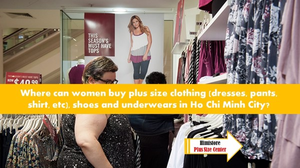 Where can women buy plus size clothing (dresses, pants, shirt, etc), shoes and underwears in Ho Chi Minh City