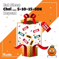 Eat - Sleep - Chơi ... 5.10.15.50K - Repeat !