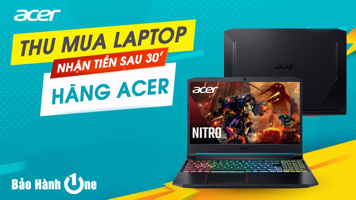 Thu Mua Laptop ACER Giá Cao, hơn 4.000 đánh giá 5* TẠI HỒ CHÍ MINH