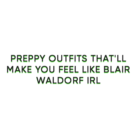 PREPPY OUTFITS THAT'LL MAKE YOU FEEL LIKE BLAIR WALDORF IRL