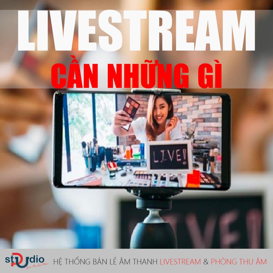 Livestream cần những gì? Mua thiết bị livestream ở đâu tốt nhất?