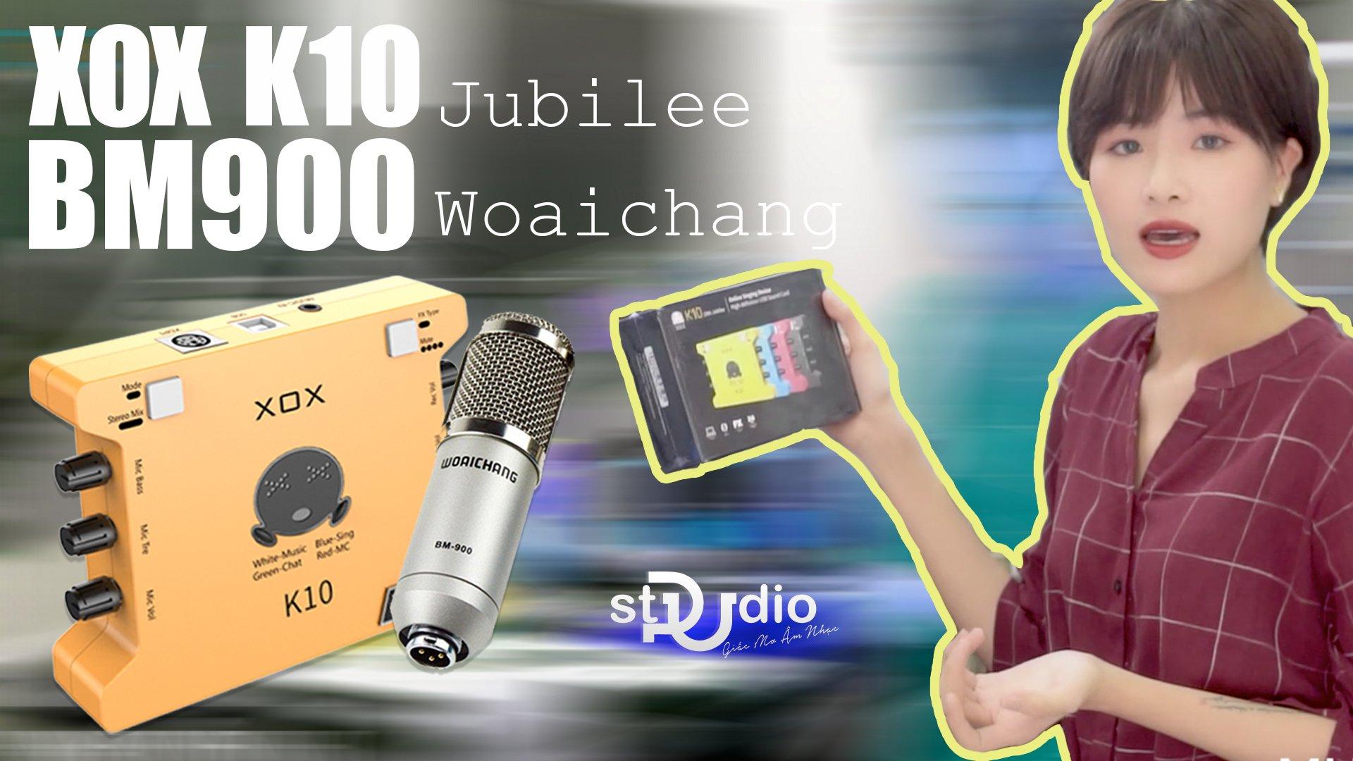 Test Mic livestream XOX K10 Jubilee Micro thu âm Bm900 Woaichang