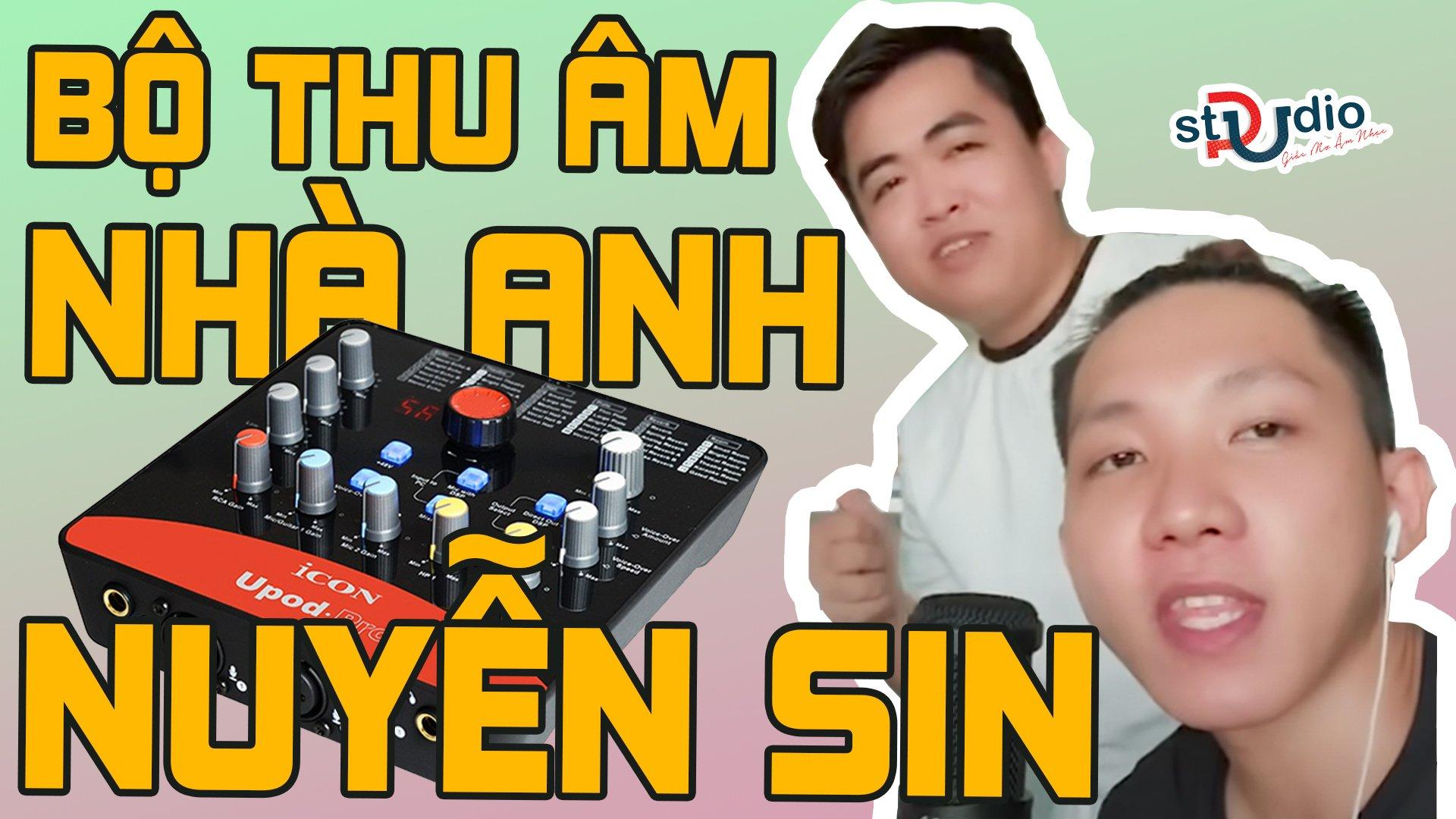 Thăm nhà Nguyễn Sin cùng bột thu âm Icon Upod Pro Micro thu âm AT2020 Auto Tune cực đỉnh