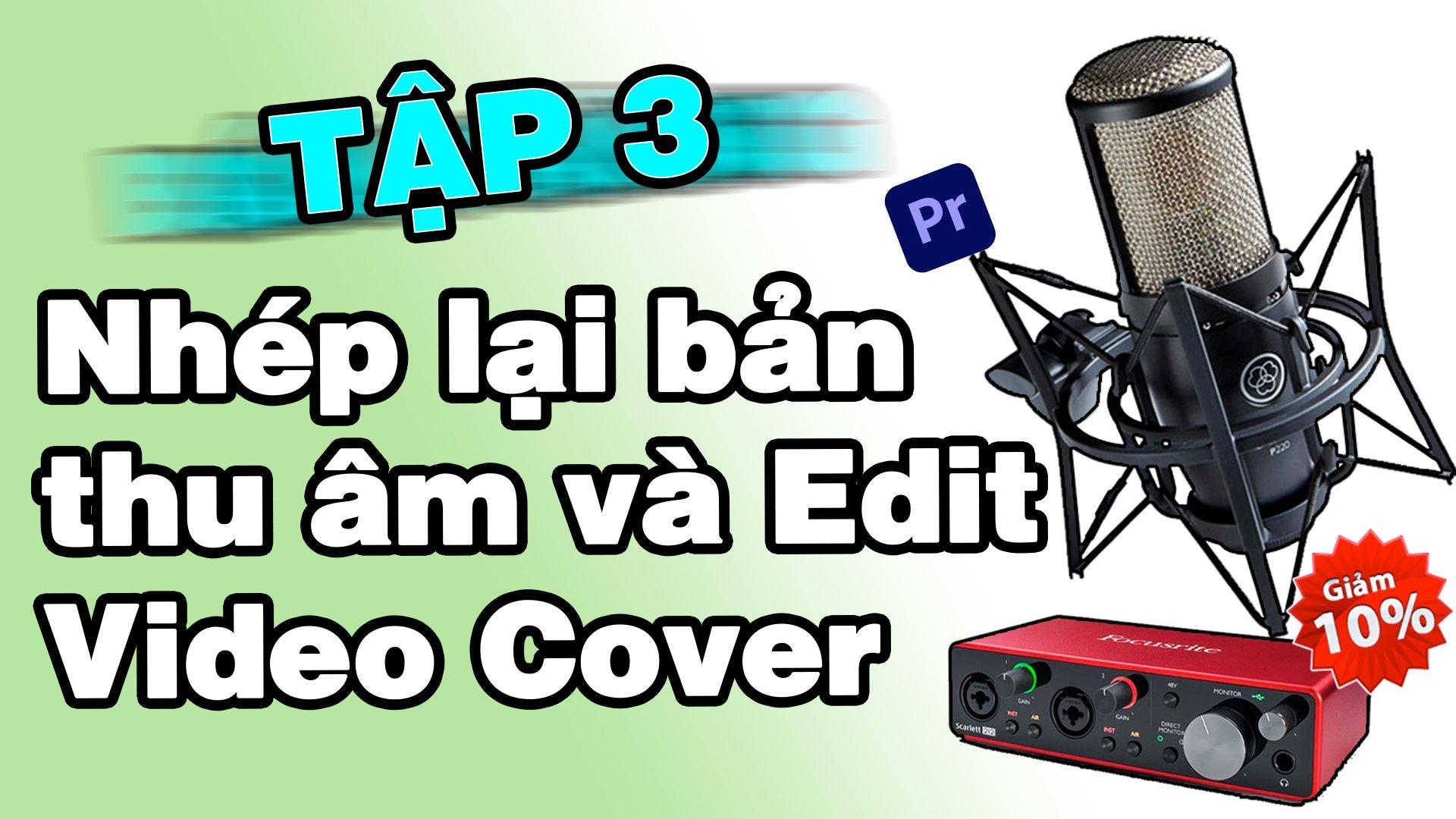 Tập 3: Nhép lại bản thu âm và Ghép Video bằng Adobe Premier Cơ bản nhất
