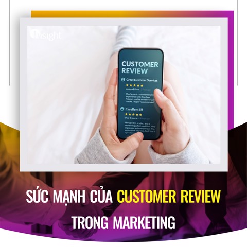SỨC MẠNH CỦA CUSTOMER REVIEW TRONG MARKETING