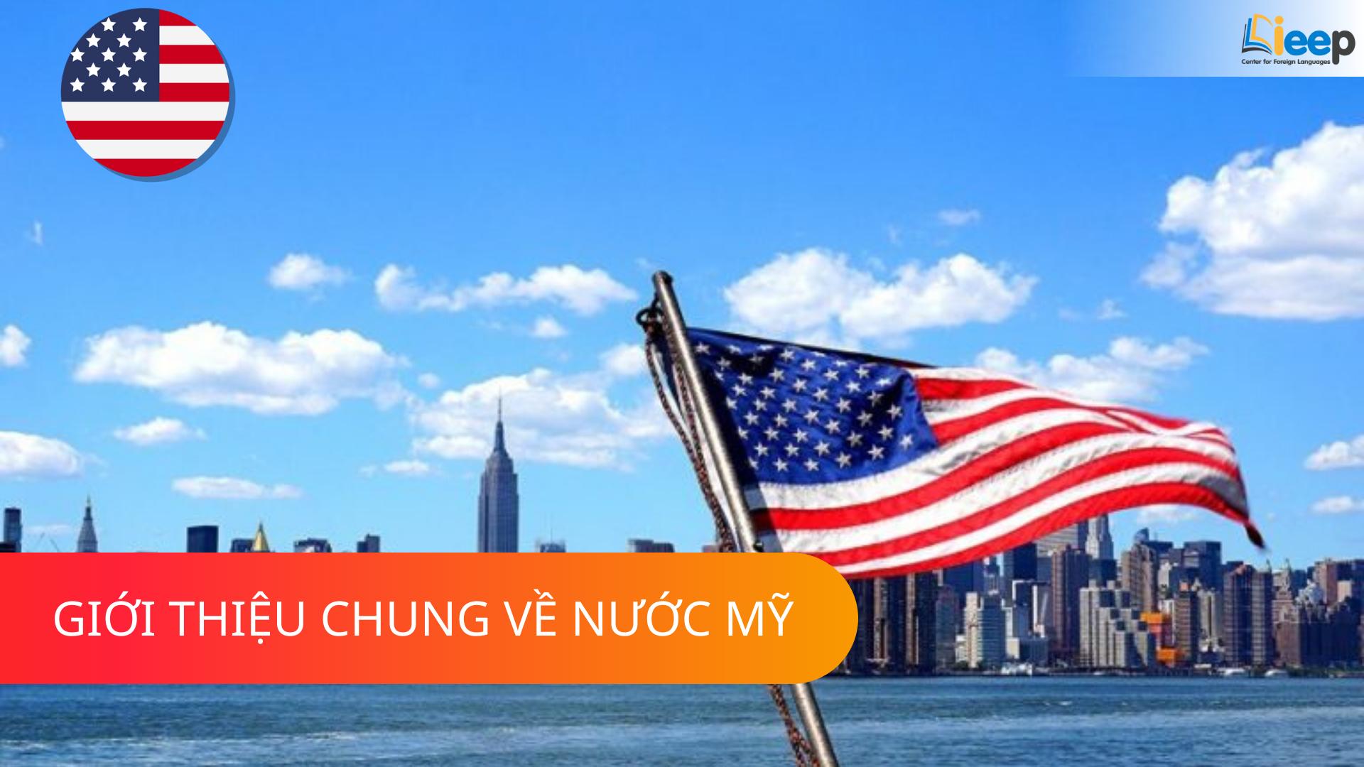 GIỚI THIỆU CHUNG VỀ NƯỚC MỸ - UNITED STATE OF AMERICA (USA)