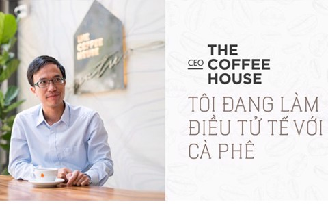 CEO The Coffee House: 'High quality is the only output for Vietnamese coffee.'