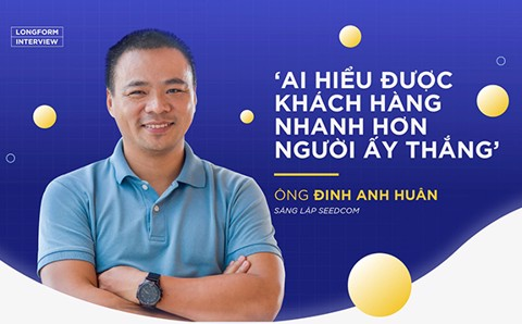 Founder Dinh Anh Huan: 'WHO UNDERSTANDING CUSTOMERS QUICKLY THAN THE WINNER'