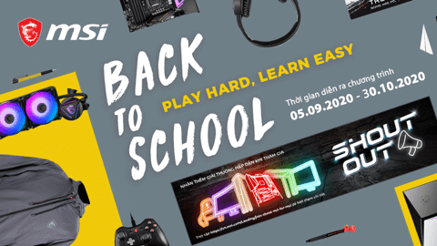 "Khuyến mãi ""BACK TO SCHOOL - PLAY HARD, LEARN EASY"" cùng MSI"