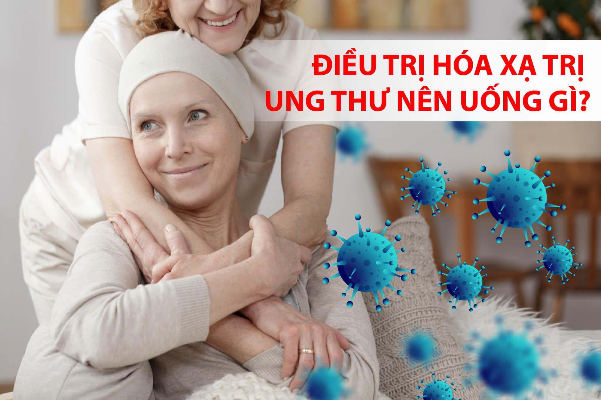 Điều trị hóa xạ trị ung thư nên uống gì?