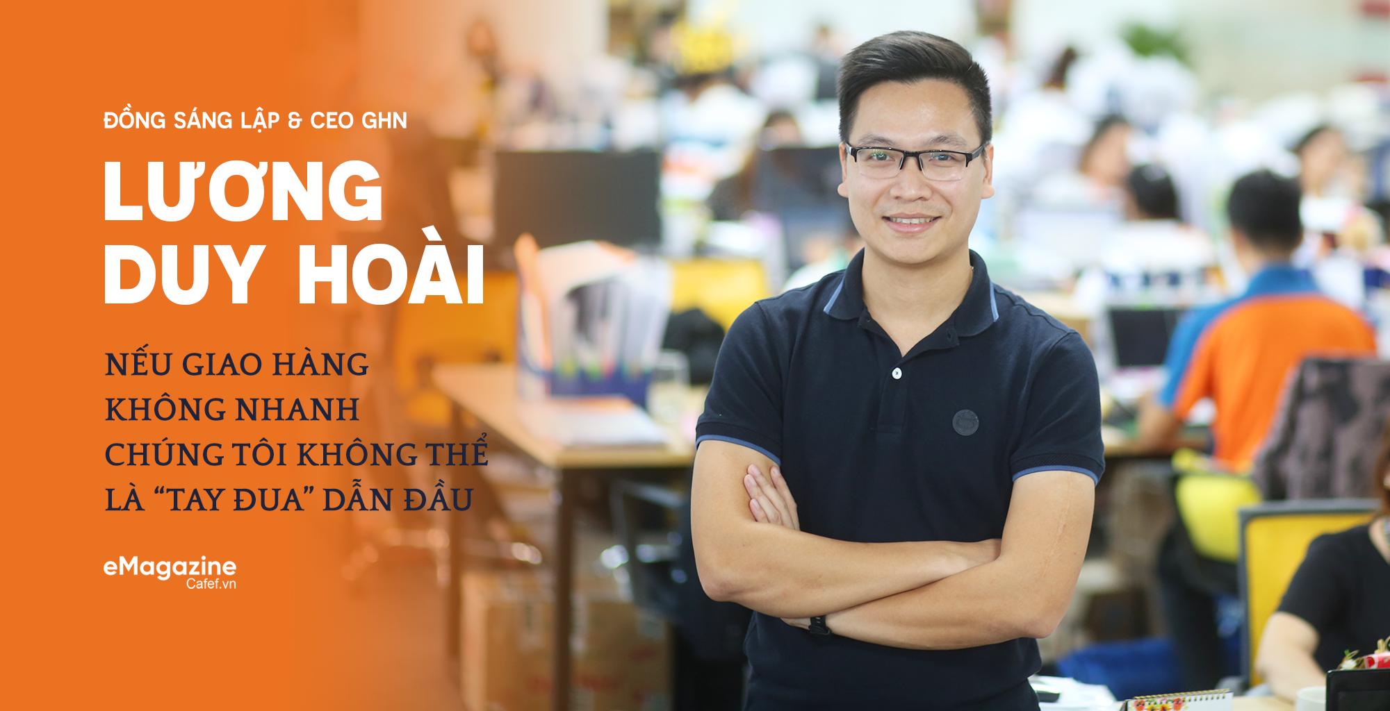 """Đồng sáng lập và CEO GHN Lương Duy Hoài: Nếu giao hàng không nhanh, chúng tôi không thể là """"tay đua"""" dẫn đầu"""