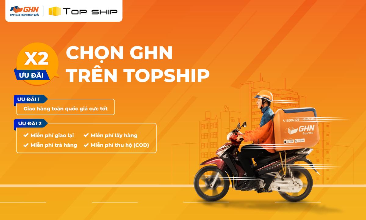 Chọn ngay GHN trên TOPSHIP để nhận gấp đôi ưu đãi