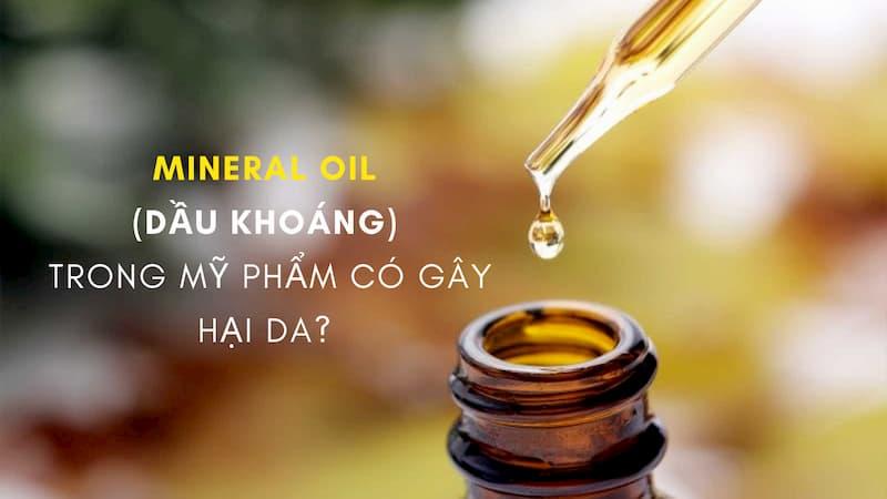 Mineral Oil  (dầu khoáng)  trong mỹ phẩm có gây hại da