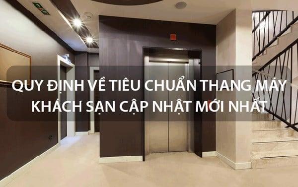 Thang máy khách sạn đúng tiêu chuẩn phải đáp ứng các yêu cầu về chất liệu làm cabin, sàn, trần,...