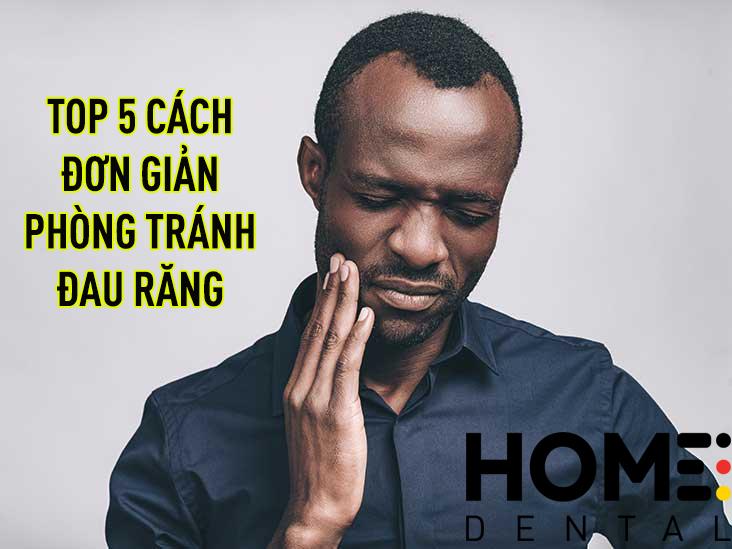 TOP 5 CÁCH ĐƠN GIẢN PHÒNG TRÁNH ĐAU RĂNG