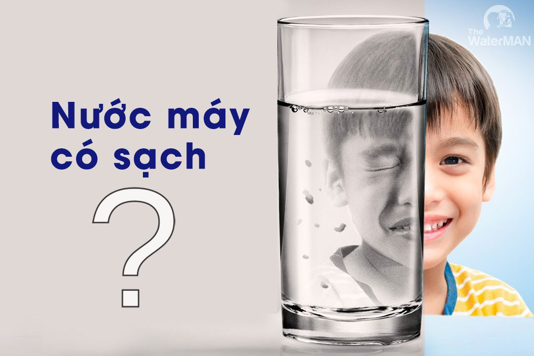 Nước máy có sạch như bạn nghĩ ?