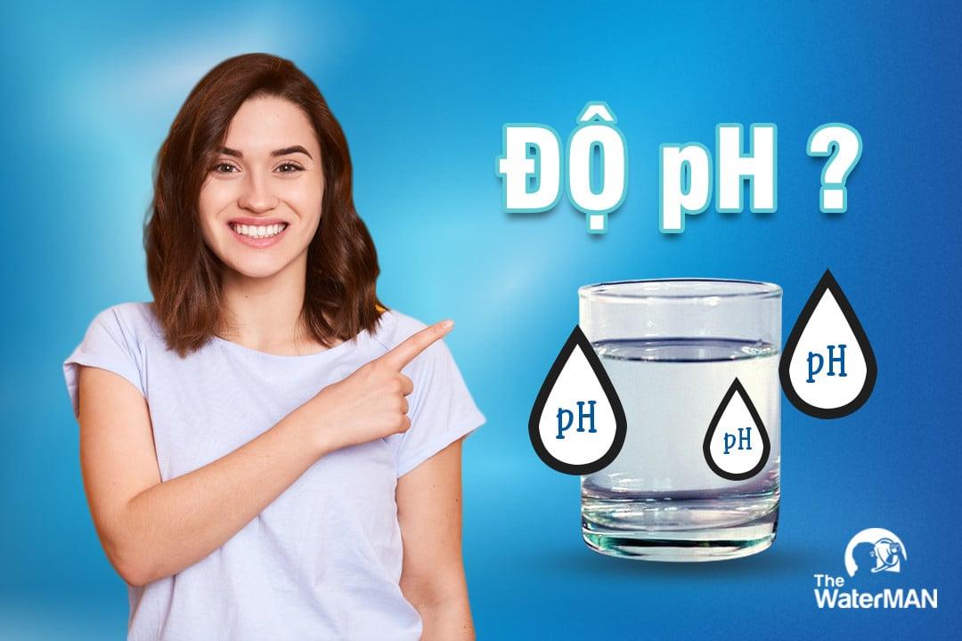 Độ pH là gì? Nước có độ pH bao nhiêu là tốt cho sức khỏe con người?