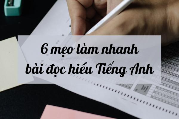 6 mẹo làm đề đọc hiểu Tiếng Anh chính xác siêu tốc độ ăn chắc điểm 10