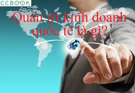 Ngành quản trị kinh doanh quốc tế là gì? Bí quyết để thi đỗ trường top