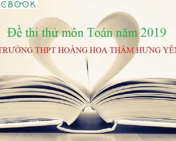 Đề thi thử THPT Quốc gia 2019 môn Toán trường THPT Hoàng Hoa Thám Hưng Yên