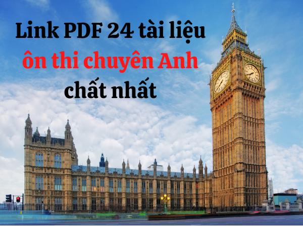 Link PDF tải 24 bộ tài liệu ôn thi chuyên Anh 2021 chất lượng nhất