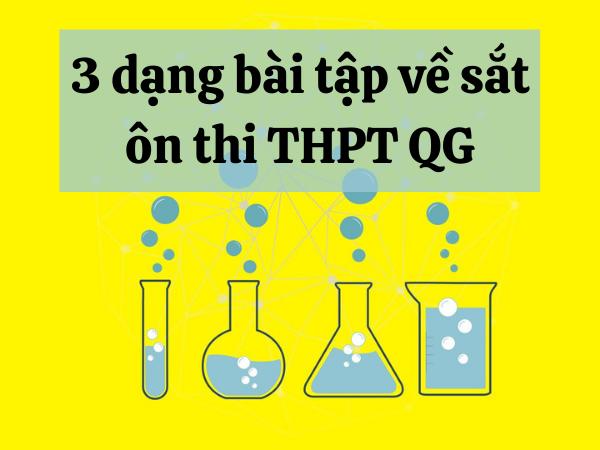 3 dạng bài tập về sắt giúp em ăn chắc điểm 9 Hóa THPT Quốc gia 2021
