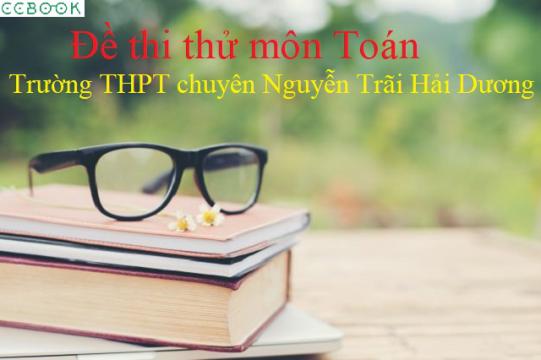 Đề thi thử THPT Quốc gia 2019 môn Toán trường chuyên Nguyễn Trãi Hải Dương