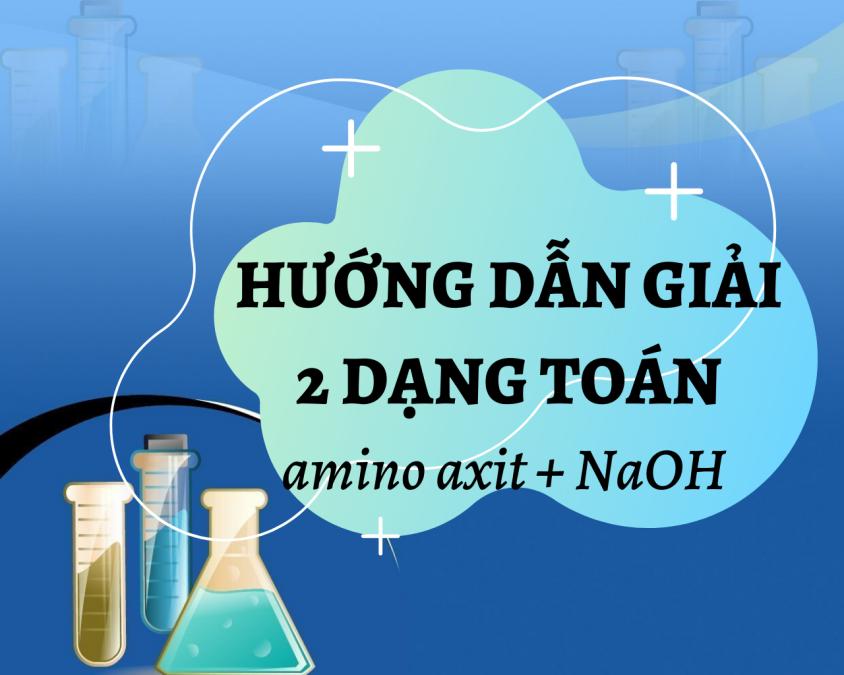 Phương pháp giải 2 dạng bài tập liên quan đến amino axit + naoh
